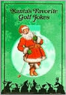 Santa's Favorite Golf Jokes - Russ Edwards, Jack Kreismer