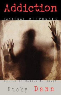 Addiction: Pastoral Responses - Bucky Dann