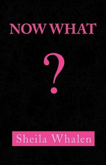 Now What - Sheila Whalen