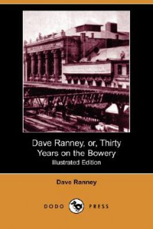 Dave Ranney, Or, Thirty Years on the Bowery (Illustrated Edition) (Dodo Press) - Dave Ranney, Rev. A. F. Schauffler