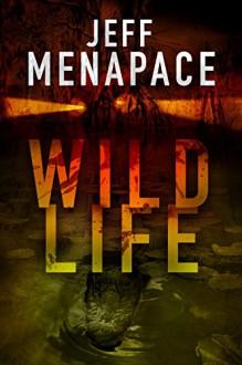 Wildlife - A Dark Thriller - Jeff Menapace