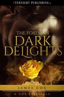The Forest of Dark Delights - James Cox