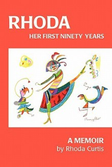 RHODA: Her First Ninety Years: A Memoir - Rhoda Curtis