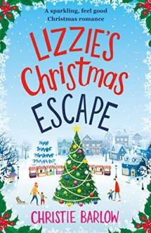 Lizzie's Christmas Escape: A sparkling feel good Christmas romance - Christie Barlow