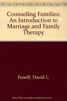 Counseling Families: An Introduction to Marriage and Family Therapy - David L. Fenell, Barry K. Weinhold