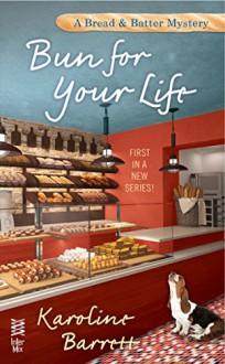 Bun for Your Life (A Bread and Batter Mystery) - Karoline Barrett