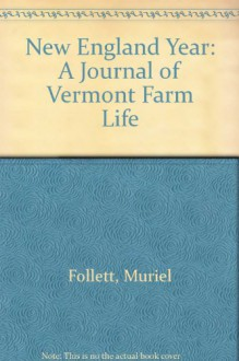 New England Year: A Journal of Vermont Farm Life - Muriel Follett,Herbert Waters