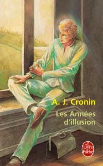 Les Années d'illusion - A.J. Cronin