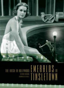 Emeralds In Tinseltown: The Irish In Hollywood - Steve Brennan