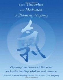Basic Theories And Methods Of Zhineng Qigong - Yuantong Liu