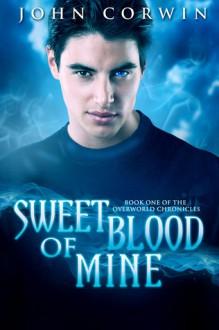 Sweet Blood of Mine (Overworld Chronicles, #1) - John Corwin