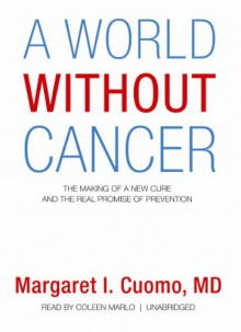 A World Without Cancer (Audio) - Margaret I. Cuomo, Coleen Marlo