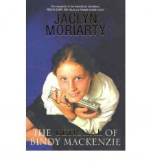 The Betrayal of Bindy Mackenzie - Jaclyn Moriarty