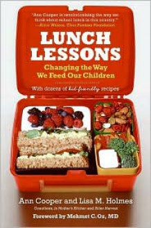 Lunch Lessons: Changing the Way We Feed Our Children - Ann Cooper, Lisa M. Holmes, Lisa Holmes