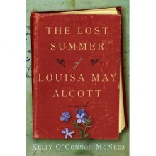 The Lost Summer of Louisa May Alcott - Kelly O'Connor McNees