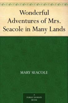 Wonderful Adventures of Mrs. Seacole in Many Lands - Mary Seacole