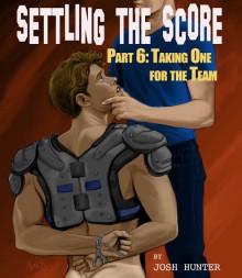 Settling the Score - Part 6: Taking One for the Team - Josh Hunter