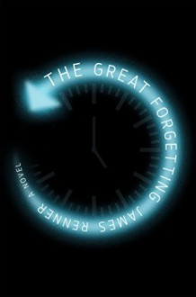 The Great Forgetting: A Novel - James Renner