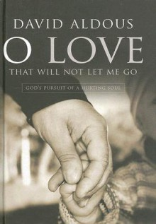 O Love That Will Not Let Me Go - David Aldous
