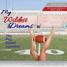 My Wildest Dreams: The Pep Squad Incentive - Alexis Leitz, Evonya Queen