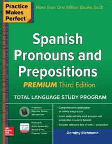 Practice Makes Perfect Spanish Pronouns and Prepositions, Premium 3rd Edition - Dorothy Richmond