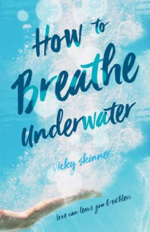 How to Breathe Underwater - Vicky Skinner