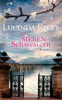 Die sieben Schwestern: Roman - Lucinda Riley,Sonja Hauser