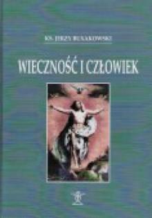 Wieczność i człowiek - Jerzy Buxakowski