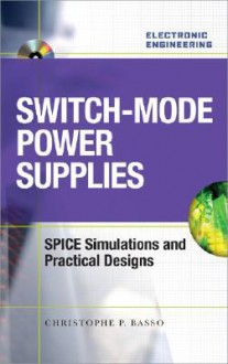 Switch-Mode Power Supplies: SPICE Simulations and Practical Designs [With CDROM] - Christophe P. Basso