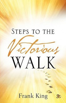 Steps to the Victorious Walk - Frank King