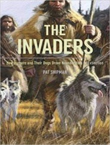 The Invaders: How Humans and Their Dogs Drove Neanderthals to Extinction - Donna Postel,Mary Raymond Shipman Andrews