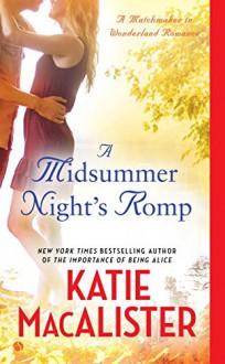 A Midsummer Night's Romp: A Matchmaker in Wonderland Romance - Katie MacAlister