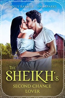 The Sheikh's Second Chance Lover - Holly Rayner
