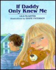 If Daddy Only Knew Me: A Concept Book - Lila McGinnis