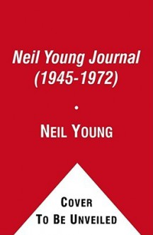 The Neil Young Journal (1945-1972) - Neil Young