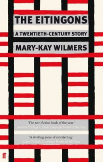 The Eitingons: A Twentieth-Century Story - Mary-Kay Wilmers