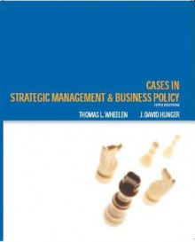 Cases in Strategic Management and Business Policy - Thomas L. Wheelen, J. Hunger, J. David Hunger