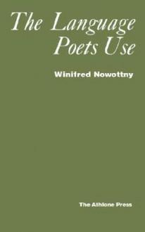 Language Poets Use - Winifred Nowottny