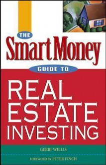 The SmartMoney Guide to Real Estate Investing - Gerri Willis, Peter Finch