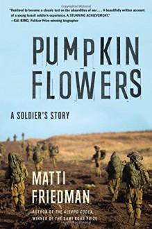 Pumpkinflowers: A Soldier's Story - Matti Friedman
