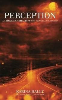 Perception: An Experiment in Terror Novella Collection - Karina Halle