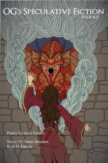 OG's Speculative Fiction, Issue 32 - Anna Sykora, James Beamon, Kyle H. Patrick, Richard H. Fay