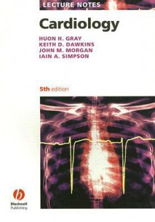Cardiology (Lecture Notes Series) (Lecture Notes Series) - Huon H. Gray, Keith D. Dawkins, John M. Morgan, Iain A. Simpson