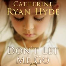 Don't Let Me Go - Catherine Ryan Hyde, Chris Chappell, Cassandra Morris