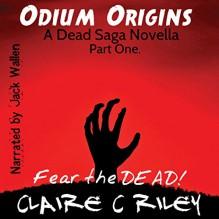 Odium Origins. A Dead Saga Novella. Part One.: The Dead Saga - Claire C. Riley, Jack Wallen