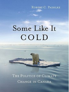 Some Like it Cold: Ambivalent North, Strong and Free - Robert C. Paehlke