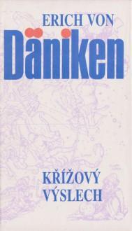 Křížový výslech : Dänikenovy teorie v palbě otázek - Erich von Däniken, Jarmila Jarolímková