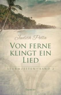 Von ferne klingt ein Lied (Sturmzeiten, #2) - Judith Pella
