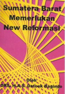 Sumatera Barat Memerlukan New Reformasi - HAS Datoek Bagindo