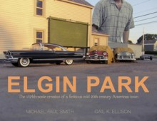 ELGIN PARK: Visual Memories of Midcentury America at 1/24th scale - Michael Paul Smith,Gail K. Ellison